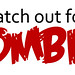 Watch Out for Zombies