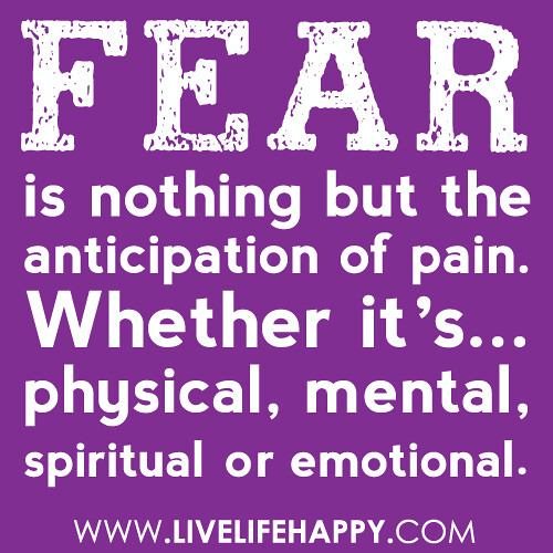 """Emotional Pain Quotes: """"Fear Is Nothing But The Anticipation Of Pain. Whether It"""