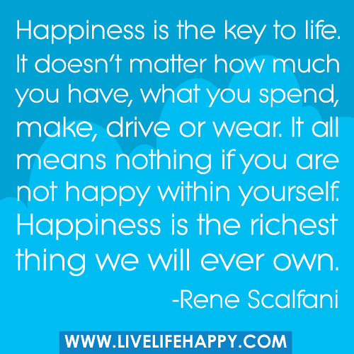 "Happiness In Life Quotes: ""Happiness Is The Key To Life. It Doesn't Matter How Much"