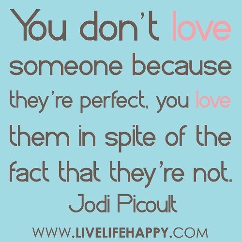 """""""You Don't Love Someone Because They're Perfect, You Love"""