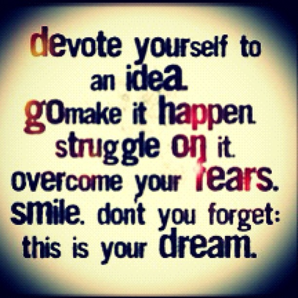#instagram #quotes #ig ~♥~ Devote Yourself To An Idea. Go