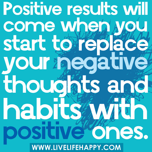 Positive results will come when you start to replace your… | Flickr Quotes Life