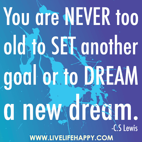 you are never old to have You are never too old to do anything people that think that elderly people are too old to do the things which the younger generation are quite capable to do are.