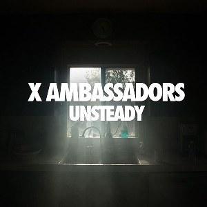 X Ambassadors – Unsteady