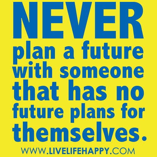 Never plan a future with someone that has no future plans for Future planner online