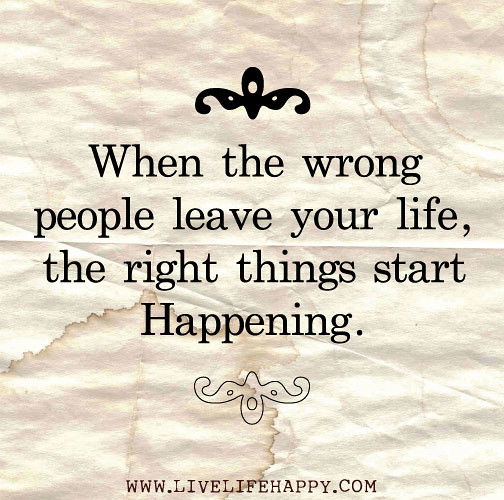 When Things Look Bad Quotes: When The Wrong People Leave Your Life, The Right Things St