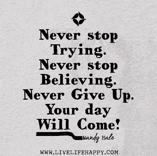 Persistence Motivational Quotes: Never Stop Trying. Never Stop Believing. Never Give Up. Yo