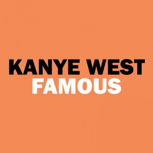 Kanye West – Famous (feat. Rihanna & Swizz Beatz)