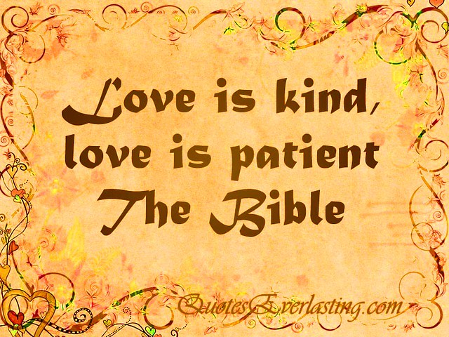 """Love Is Kind, Love Is Patient."" -The Bible"