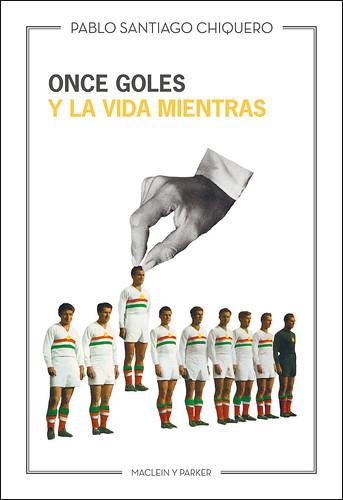 Fútbol y literatura se dan la mano en Once goles y la vida mientras, lo nuevo de  Maclein y Parker