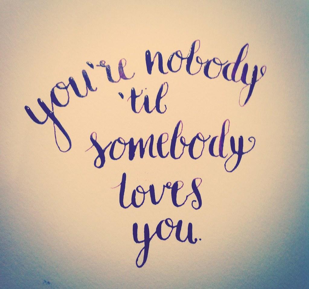 Youre Nobody Til Somebody Loves You
