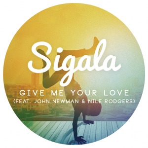 Sigala – Give Me Your Love (feat. John Newman & Nile Rodgers)