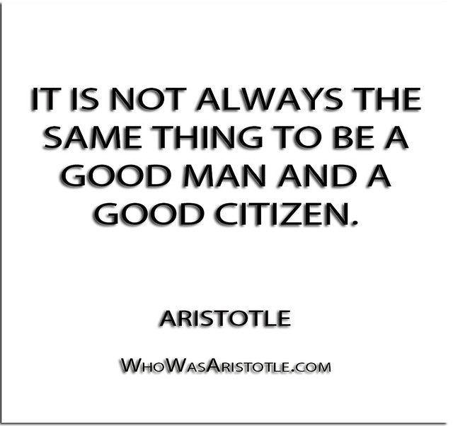 an analysis of aristotles views on being a good man and a good citizen In the quest to find out what is the ultimate human good, aristotle dedicated book 1 of the nicomachean ethics to provide an account of what is the ultimate human good, and what it consists of.