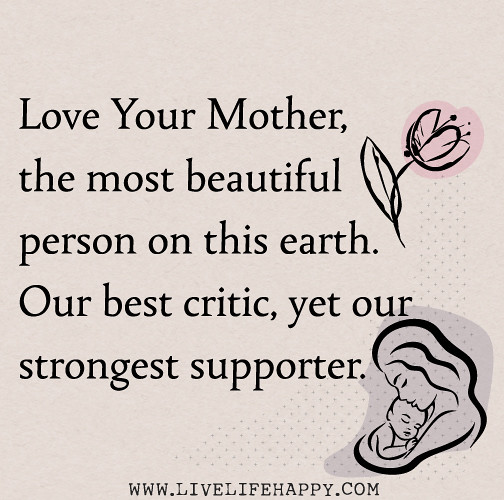Love Quotes About Life: Love Your Mother, The Most Beautiful Person On This Earth