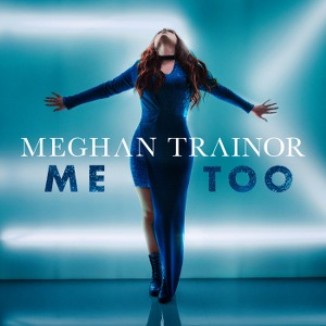 Meghan Trainor – Me Too