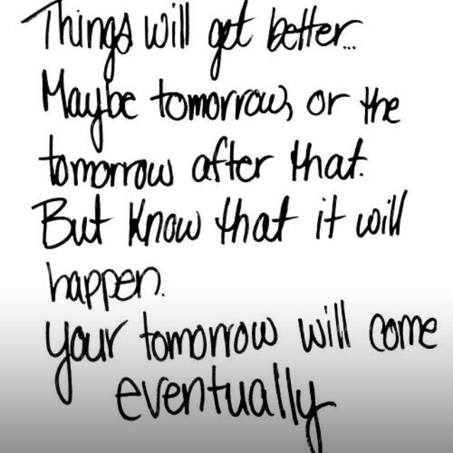 Things Will Get Better Maybe Tomorrow Or The Tomorrow A Flickr