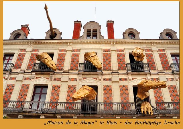 Schlösser der Loire - Bloir - Haus der Magie - Maison de la Magie - Zauberkünstler Jean Eugène Robert-Houdin - Drachenhaus - Drachenspektakel - fünfköpfiger Drache - Foto und Collagen: Brigitte Stolle 2016