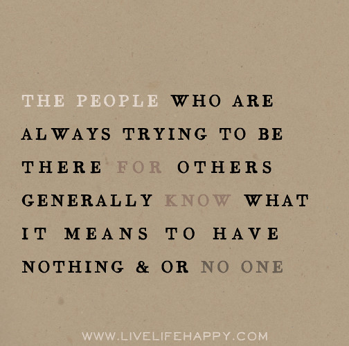The People Who Are Always Trying To Be There For Others Ge