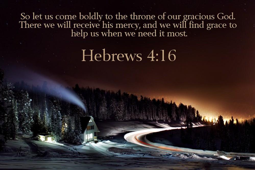 Hebrews 4:16 nlt | 11-14-13 Today's Bible Scripture. | Bob ...
