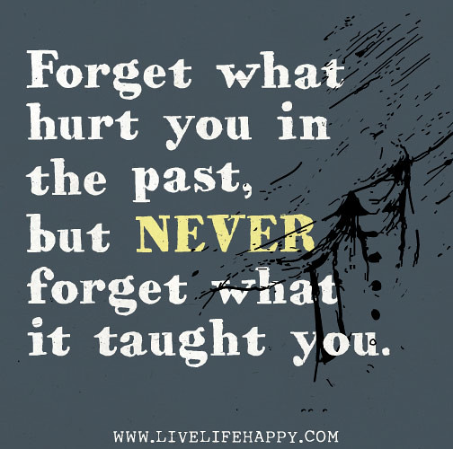 Forget what hurt you in the past, but never forget what it…  Flickr