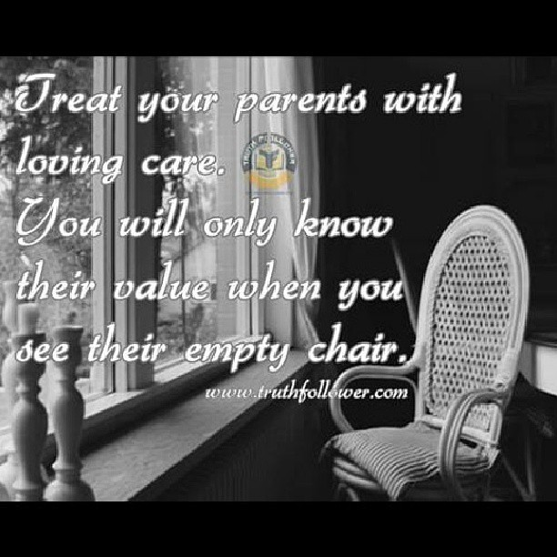 Quotes About Loving Your Family: Treat Your Parents With Care. You Will Only Know Their Val