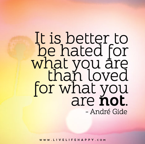 It Is Better To Be Hated For What