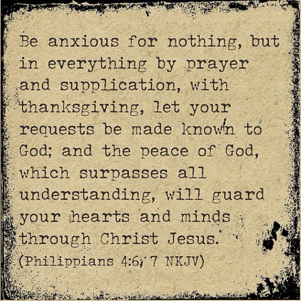 Be anxious for nothing but in everything by prayer and supplication