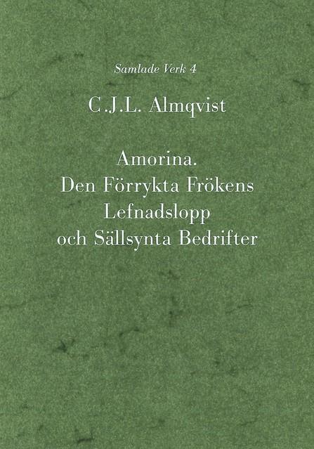 Amorina : den förrykta frökens lefnadslopp och sällsynta bedrifter av Carl Jonas Love Almqvist