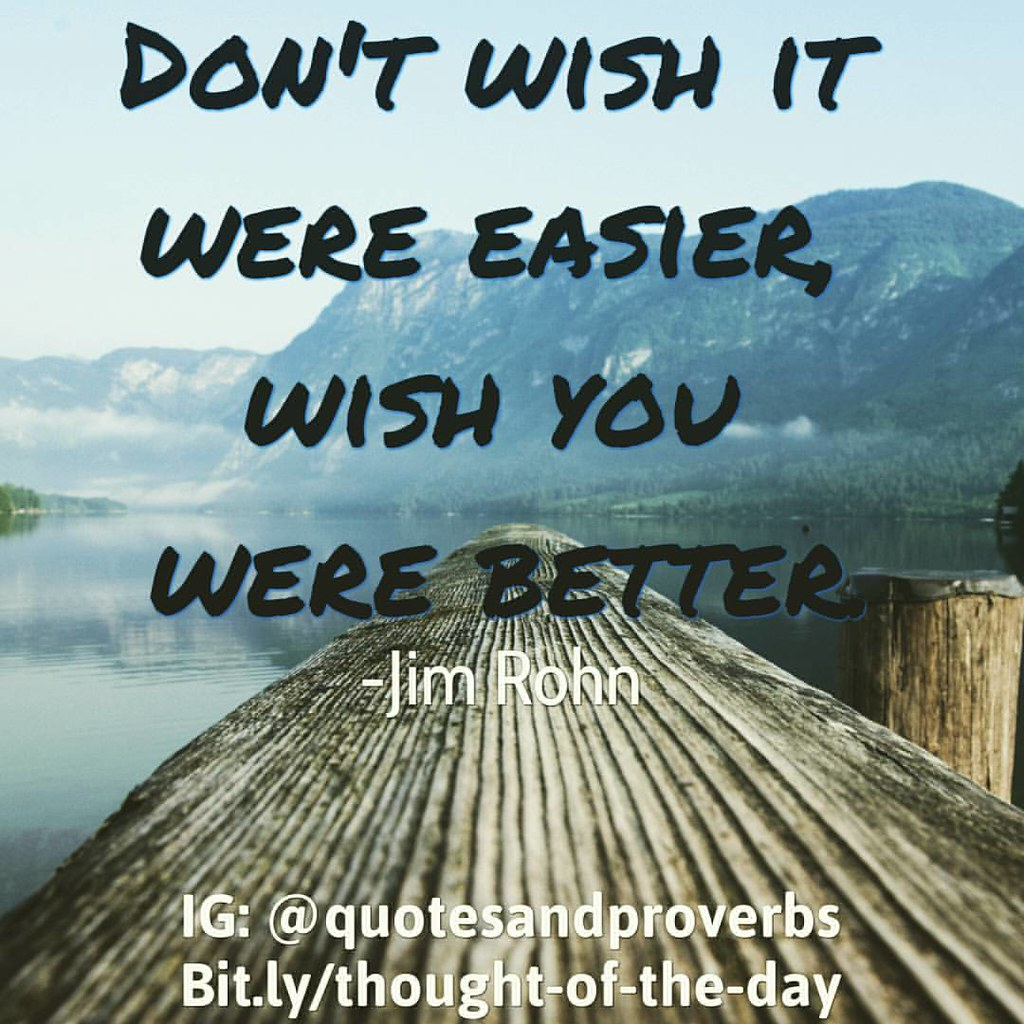 Don't wish it were easier, wish you were better. -Jim Rohn #quotes #sayings #proverbs #thoughtoftheday #quoteoftheday #motivational #inspirational #inspire #motivate #quote #goals #determination #quotesandproverbs #motivationalquotes #inspirationalquotes