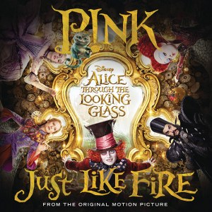 "P!NK – Just Like Fire (From ""Alice Through the Looking Glass"")"