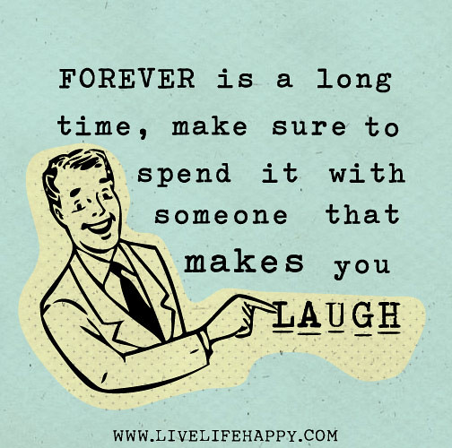 Forever Is A Long Time, Make Sure To Spend It With Someone