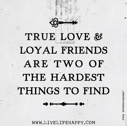 Yahoo Real Time Quotes: True Love And Loyal Friends Are Two Of The Hardest Things