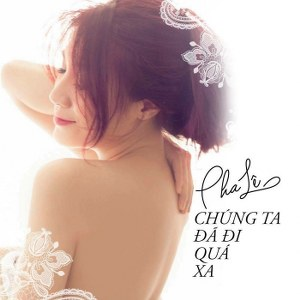 Pha Lê – Chúng Ta Đã Đi Quá Xa – iTunes AAC M4A – Single