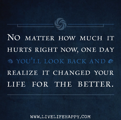 """Life Hurts Quotes: """"No Matter How Much It Hurts Right Now. One Day You'll Loo"""