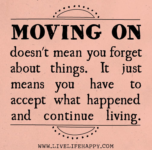 Quotes About Moving On In Life: Moving On Doesn't Mean You Forget About Things. It Just Me