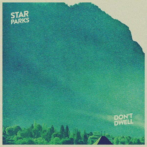 Star Parks - Don't Dwell