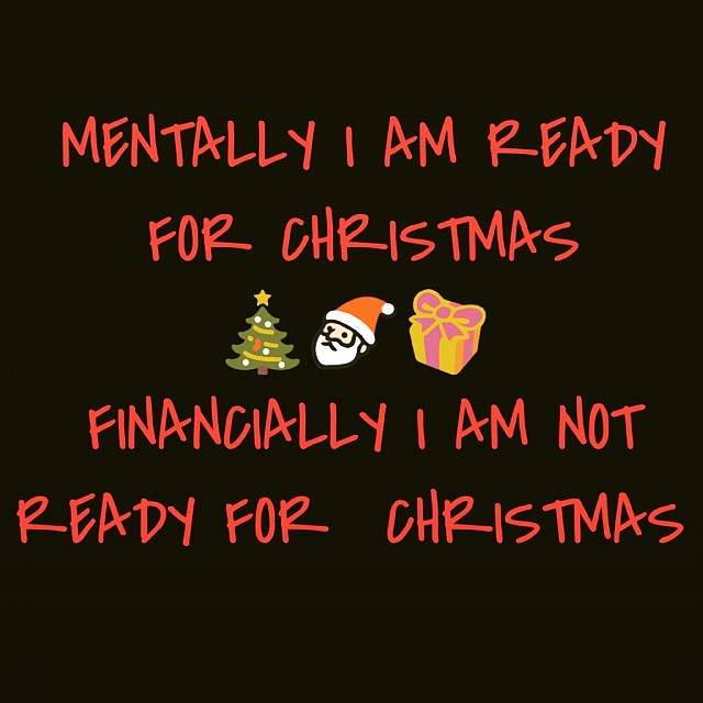 MENTALLY I AM READY FOR CHRISTMAS. FINANCIALLY I AM NOT RE… | Flickr