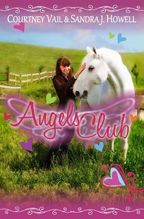 Angels Club: a Children's Novel by Courtney Vail and Sandra J. Howell