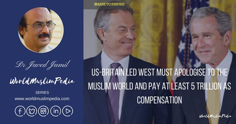 US-Britain led West must apologise to the Muslim World and pay at least 5 trillion as compensation