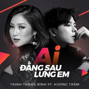 Trịnh Thăng Bình & Hương Tràm – Ai Đằng Sau Lưng Em – iTunes AAC M4A – Single