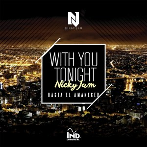 Nicky Jam – With You Tonight (Hasta El Amanecer)