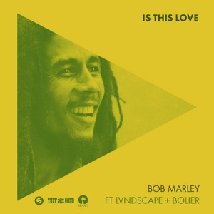 Bob Marley & The Wailers – Is This Love (feat. LVNDSCAPE & Bolier)