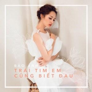 Bảo Anh – Trái Tim Em Cũng Biết Đau – iTunes AAC M4A – Single