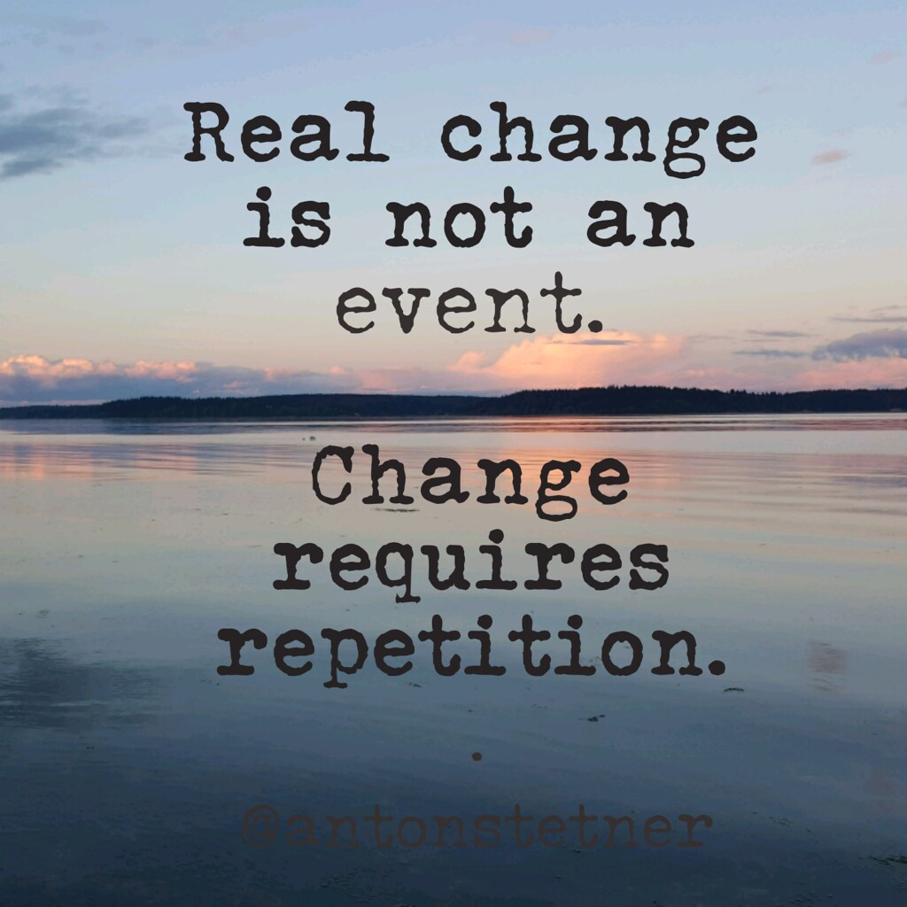 Real change is not an event. Change requires repetition ... Quotes About Change