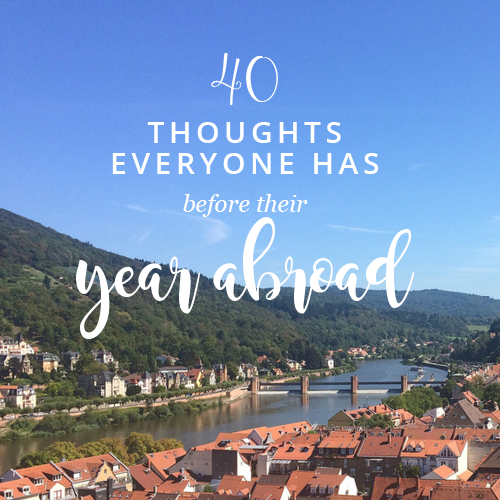 40 Thoughts Everyone Has Before Their Year Abroad