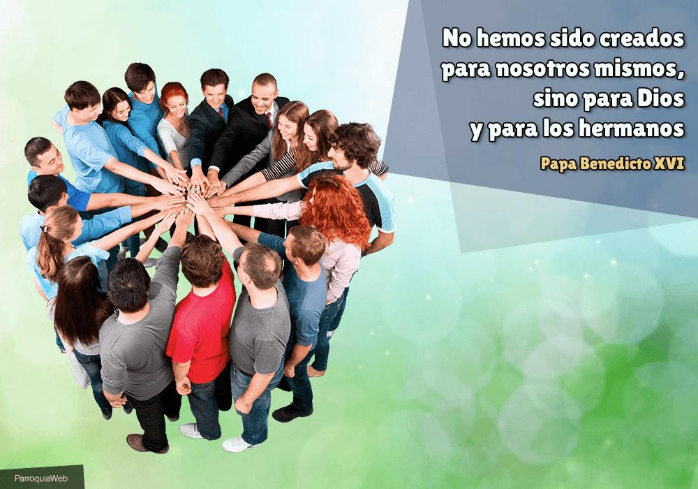 No hemos sido creados para nosotros mismos, sino para Dios y para los hermanos - Papa Benedicto XVI