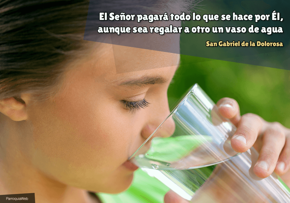 El Señor pagará todo lo que se hace por Él, aunque sea regalar a otro un vaso de agua - San Gabriel de la Dolorosa