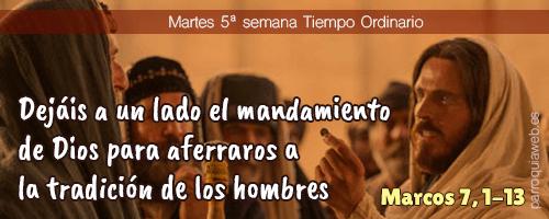 Dejáis a un lado el mandamiento de Dios para aferraros a la tradición de los hombres