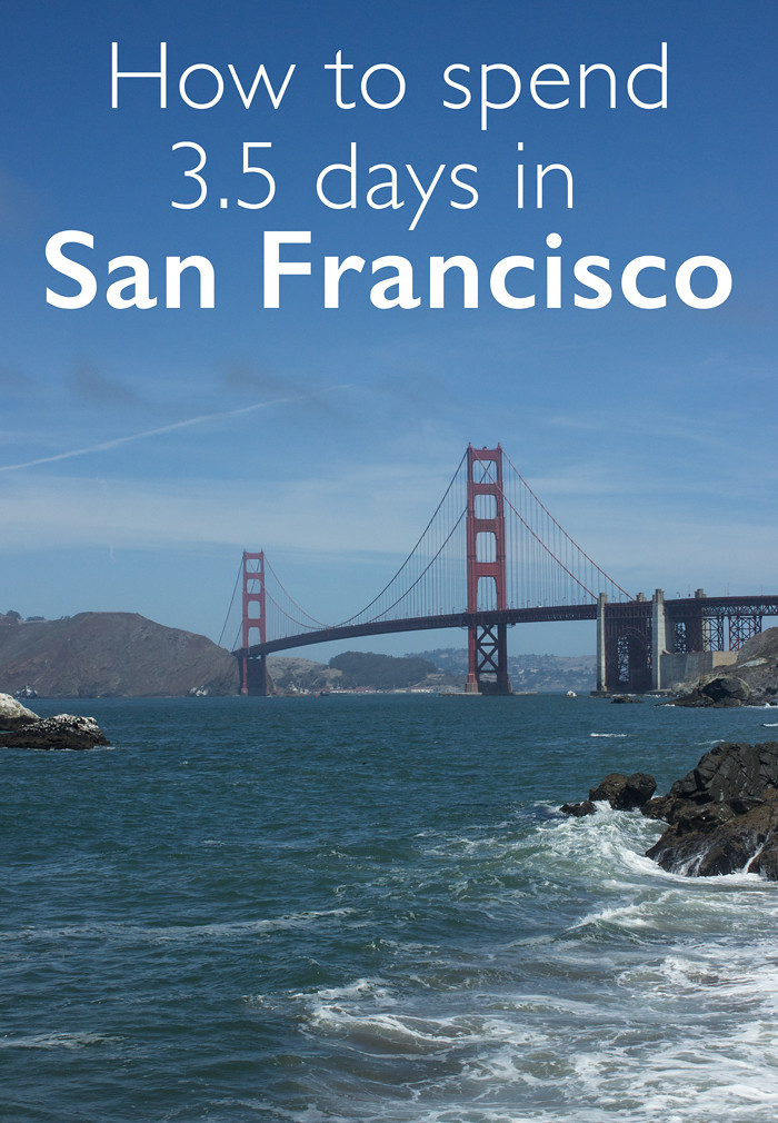How to spend three and a half days in San Francisco