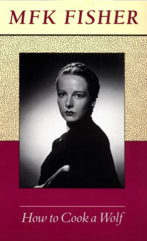 MFK Fisher: How To Cook A Wolf (1942)